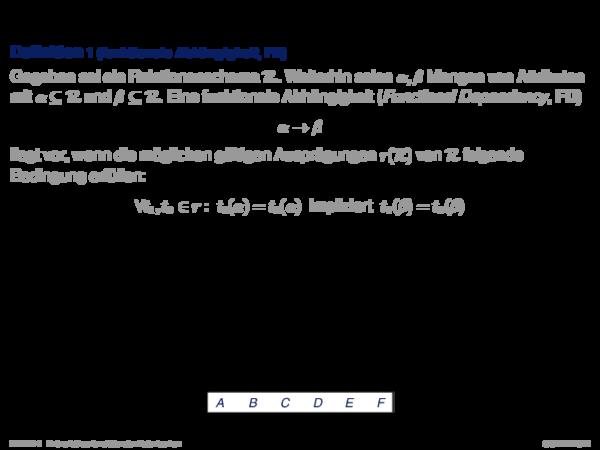 Funktionale Abhängigkeiten Definition 1 (funktionale Abhängigkeit, FD)
