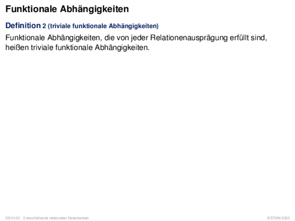 Funktionale Abhängigkeiten Definition 2 (triviale funktionale Abhängigkeiten)