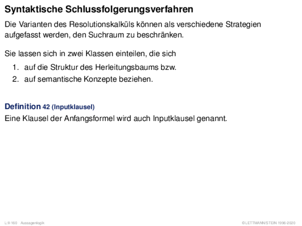 Syntaktische Schlussfolgerungsverfahren Die Varianten des Resolutionskalküls können als verschiedene Strategien