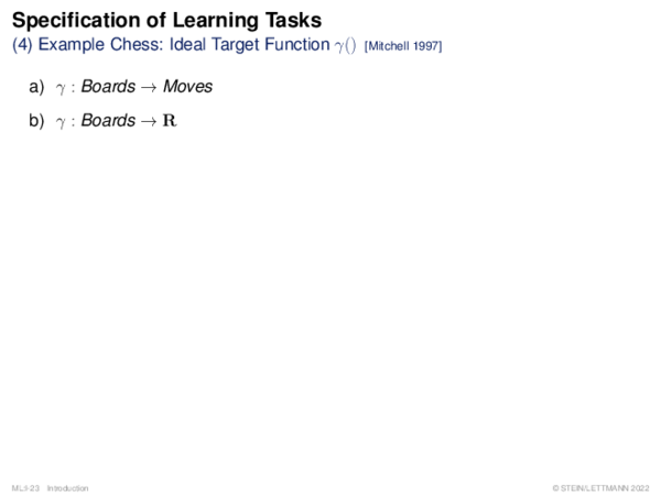 Specification of Learning Problems Example Chess: Ideal Target Function γ